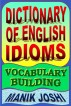 Dictionary of English Idioms: Vocabulary Building by Manik Joshi