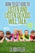 How to Get Kids to Listen and Listen so Kids Will Talk by J.D. Rockefeller