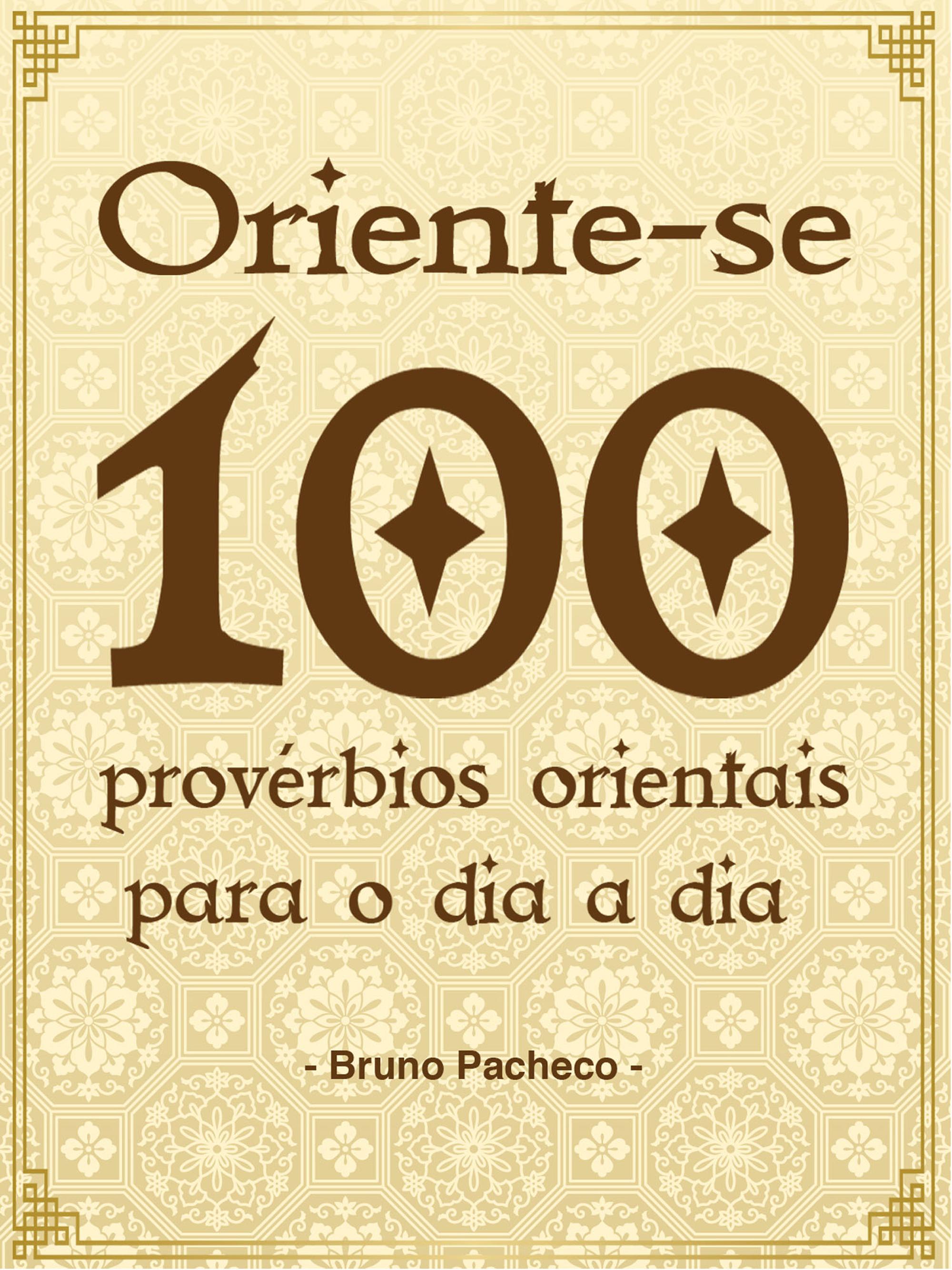 Bruno Pacheco - Oriente-se - 100 provérbios orientais para o dia a dia