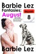 The Barbie Lez Fantasies - Month 8: August (Lesbianism & Bestiality) by Barbie Lez