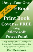 Cover for 'Design Your Own Killer EBook or Print Book Cover for Free Using Microsoft PowerPoint: A Step By Step Guide to Creating Your Dream Book Cover at Zero Cost to You, Using Software You Already Own'