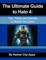 Cover for 'The Ultimate Guide to Halo 4: Tips, Tricks, and Secrets to Master the Game'