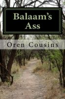 Cover for 'Balaam's Ass created by Oren O. Cousins, Copyrighted (c) 2004 by  Oren O. Cousins, Published by Smashwords.'