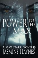 Jasmine Haynes - Power to the Max (Book 4, Max Starr Series, a paranormal romance mystery)