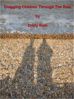 Cover for 'Dragging Children Through The Rain'