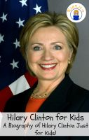 Cover for 'Hilary Clinton for Kids: A Biography of Hilary Clinton Just for Kids!'