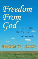 Cover for 'Freedom From God: Restoring the Sense of Wonder'