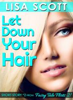 Cover for 'Let Down Your Hair (Short Story #2 from Fairy Tale Flirts 2!)'