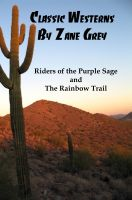 Cover for 'Classic Westerns by Zane Grey: Riders of the Purple Sage, and The Rainbow Trail'