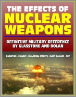 Cover for 'The Effects of Nuclear Weapons - Glasstone and Dolan Authoritative Military Reference on Atomic Explosions, Blast Damage, Radiation, Fallout, EMP, Biological, Radio and Radar Effects'