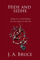 Cover for 'Hide and Sidhe: Book II--A Centurion in the land of the Fae'