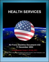 Cover for 'Air Force Doctrine Document 4-02: Health Services - Air Force Medical Service, Air Force Surgeon General, Aeromedical Evacuation, Medical Logistics'