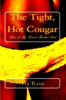 Cover for 'The Tight, Hot Cougar: Tales of My Sexual Bucket List'