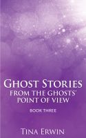 Cover for 'Ghost Stories from the Ghosts' Point of View Book Three'