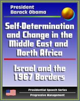 Cover for 'Self-Determination and Change in the Middle East and North Africa: Policy Speech by President Barack Obama, May 2011 - Islam, Israel and the 1967 Borders, Palestine, Libya, Egypt, Tunisia, Iraq, Iran'
