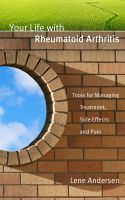 Cover for 'Your Life with Rheumatoid Arthritis: Tools for Managing Treatment, Side Effects and Pain'