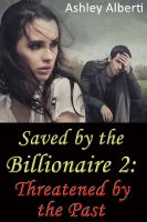 Cover for 'Saved by the Billionaire 2: Threatened by the Past (A gritty erotic romance)'