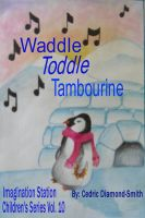 Cover for 'Waddle Toddle Tambourine: Imagination Station Children's Series Vol. 10'