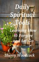Cover for 'Daily Spiritual Tools, Learning How to Forgive and Let Go'