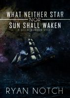 Cover for 'What Neither Star nor Sun Shall Waken: A Sci-Fi Horror Story'