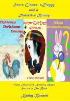 Kathy Barnett - Santa Clause, a Doggy and a Detective Bunny: 3 Illustrated Nursery Rhyme Stories In One Book
