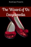 Cover for 'The Wizard of Oz Encyclopedia: The Ultimate Guide to the Characters, Lands, Politics, and History of Oz'