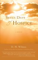 Cover for 'Seven Days of Hospice: A Memoir'