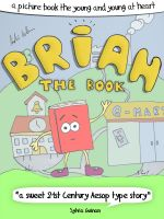 Cover for 'Brian The Book or: How The Books Learned To Love The Future - A Picture Book For The Young And Young At Heart'