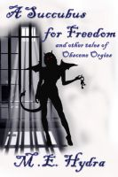 Cover for 'A Succubus for Freedom and other tales of Obscene Orgies'
