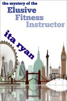 Cover for 'The Mystery of the Elusive Fitness Instructor'