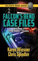 Cover for 'Falcon's Bend Case Files, Volume I (The Early Cases)'