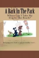 Cover for 'A Bark In The Park-Where Can I Take My Dog To The Beach?'