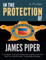 Cover for 'In The Protection Of (A Thriller)'