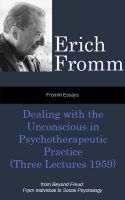 Cover for 'Fromm Essays: Dealing with the Unconscious in Psychotherapeutic Practice (Three Lectures 1959), From Beyond Freud: From Individual to Social Psychoanalysis'