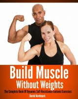 Cover for 'Build Muscle Without Weights: The Complete Book Of Dynamic Self-Resistance Isotonic Exercises'