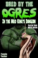 Cover for 'Bred by the Ogres: In the Mad King's Dungeon'