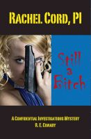 Cover for 'Rachel Cord, PI 'Still a Bitch': A Confidential Investigations Mystery'