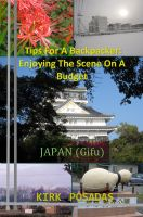 Cover for 'Tips For A Backpacker: Enjoying The Scene On A Budget Japan (Gifu)'