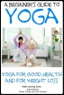 A Beginner's Guide to Yoga - Yoga for Good Health and for Weight Loss by Dueep J. Singh