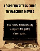 Cover for 'A Screenwriters Guide to Watching Movies'