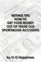 Cover for 'Betting Tips – How to Get Your Money Out of Those Old Sportsbook Accounts'