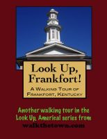 Cover for 'Look Up, Frankfort! A Walking Tour of Frankfort, Kentucky'
