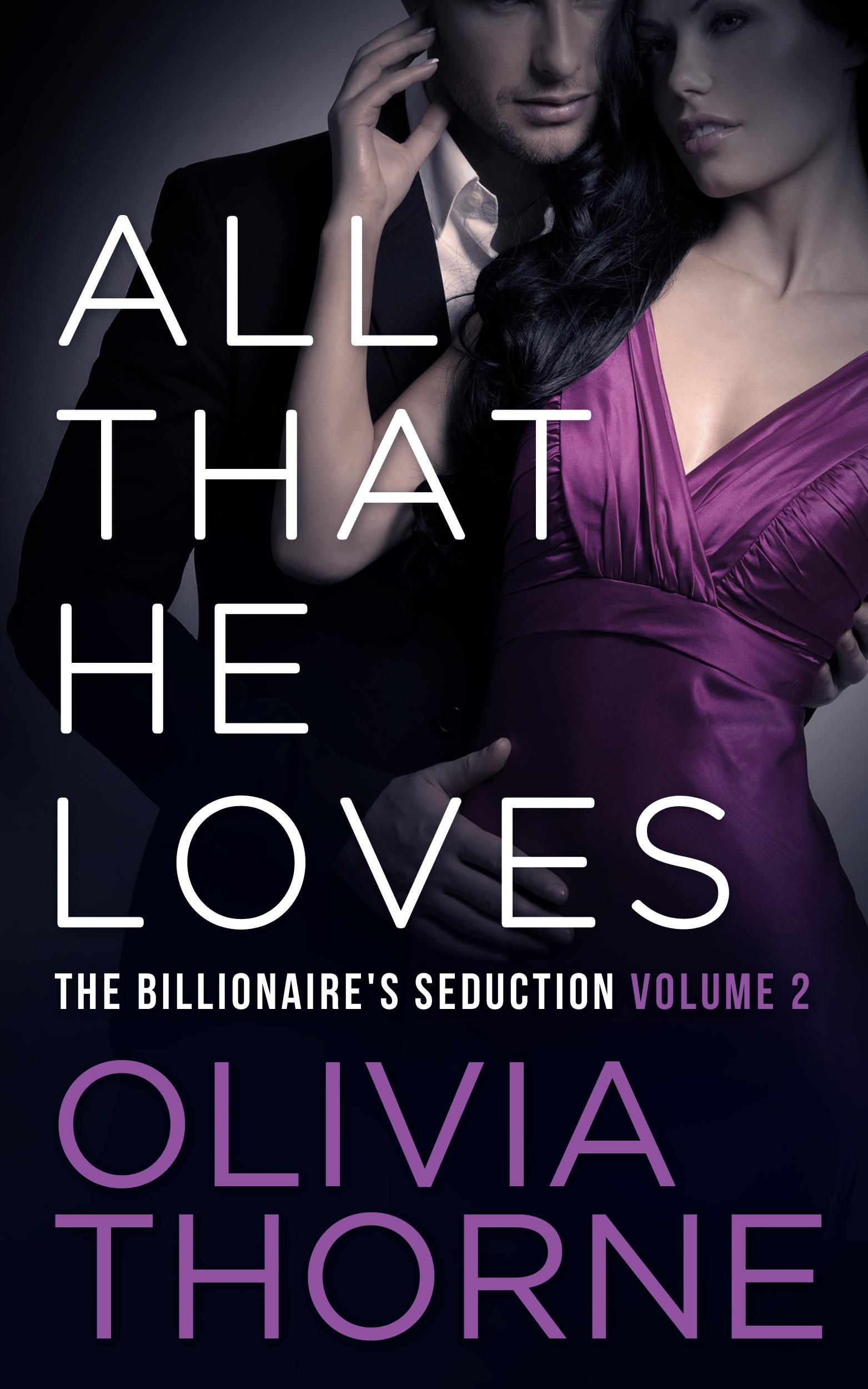Olivia Thorne - All That He Loves (The Billionaire's Seduction Volume 2)