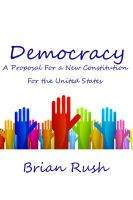 Cover for 'Democracy: A Proposal For a New Constitution For the United States'