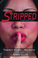 Cover for 'Stripped: Twenty Years of Secrets From Inside the Vegas Strip Club'