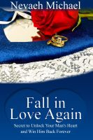 Nevaeh  Michael - Fall in Love Again: Secret to Unlock Your Man's Heart and Win Him Back Forever
