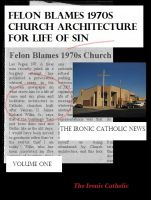Cover for 'Felon Blames 1970s Church Architecture for Life of Sin: The Ironic Catholic News, Vol. I'