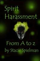 Stacie Spielman - Spirit Harassment From A to Z