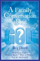 Cover for 'A Family Conversation about GOD: Does God Exist? Who is Right, Who is Wrong, You be the Judge!'