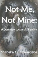 Cover for 'Not Me, Not Mine: A Journey towards Reality'